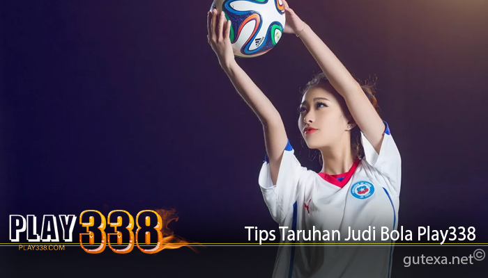 Tips Taruhan Judi Bola Play338